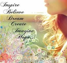 Believe Dream Inspire Quotes Best Of Inspire Believe Dream Create Imagine Hope A Board Of