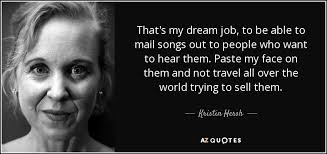 Quotes About Dream Jobs Best of Kristin Hersh Quote That's My Dream Job To Be Able To Mail Songs