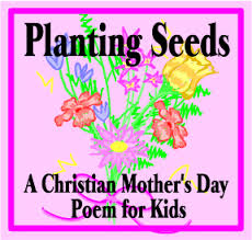 Small Picture Planting Seeds A Christian Mothers Day Poem for Kids by Kathy