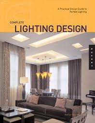 home lighting design. Complete Lighting Design: A Practical Design Guide For Perfect  (Quarry Book): Marilyn Zelinsky: 9781592532476: Amazon.com: Books Home Lighting Design G