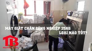 Mua máy giặt chăn công nghiệp 25kg loại nào tốt? - Bán máy giặt công nghiệp  chính hãng
