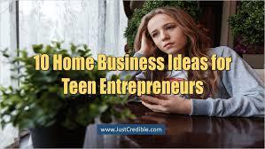 10 Lucrative Home Business Ideas For Teen Entrepreneurs