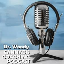 Dr. Woody Cannabis Coaching Podcast