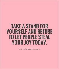Quotes To Stand Up For Yourself Best Of Take A Stand For Yourself And Refuse To Let People Steal Your