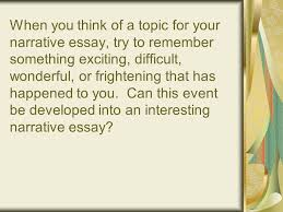 the narrative paragraph and the narrative essay ppt  when you think of a topic for your narrative essay try to remember something exciting