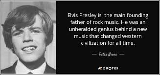 Elvis Quotes Stunning Peter Noone Quote Elvis Presley Is The Main Founding Father Of Rock