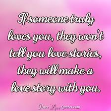Love Story Quotes Extraordinary If Someone Truly Loves You They Won't Tell You Love Stories They