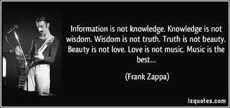 Beauty And Knowledge Quotes Best of Information Is Not Knowledge Knowledge Is Not Wisdom Wisdom Is Not
