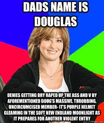 Dads name is douglas denies getting dry raped up the ass and V by ... via Relatably.com