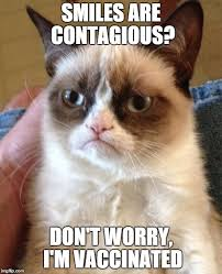 grumpy cat smiling is contagious.  Contagious Grumpy Cat Meme  SMILES ARE CONTAGIOUS DONu0027T WORRY Iu0027M With Smiling Is Contagious