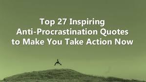 Procrastination Quotes Gorgeous Top 48 Inspiring AntiProcrastination Quotes To Make You Take Action