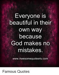 Beautiful In Your Own Way Quotes Best of Everyone Is Beautiful In Their N Way Because God Makes No Mistakes