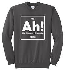 Comical Shirt Mens Ah The Element Of Surprise Crewneck