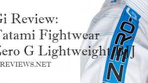 Tatami Fightwear Zero G Lightweight Bjj Gi Review