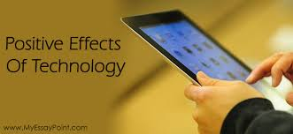 positive effects of technologogy on our lives my essay point positive effects of technology
