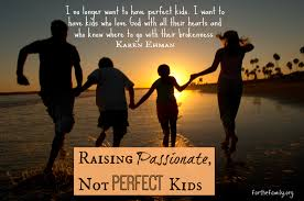 raising passionate not perfect kids for the family raising passionate not perfect kids
