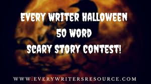 every writer halloween word scary story contest every writer every writer halloween 50 word scary story contest