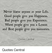 Memories Quotes Best Never Blame Anyone In Your Life Good People Give You Happiness Bad