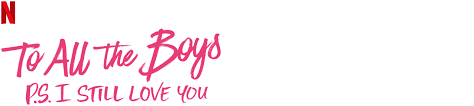 To all the boys i've loved before. To All The Boys P S I Still Love You Netflix Official Site