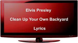 3774 Best Elvis Images On Pinterest  Elvis Presley Track And Elvis Clean Up Your Own Backyard