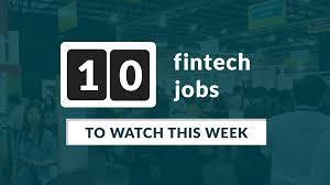 Design Week Jobs 10 Fintech Jobs To Watch This Week