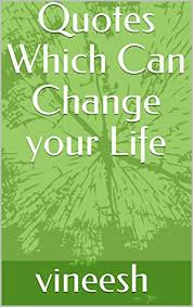 Change Your Life Quotes Simple Quotes Which Can Change Your Life 48 Kindle Edition By Vineesh R