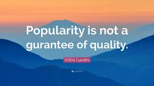Indira Gandhi Quote Popularity Is Not A Gurantee Of Quality 12