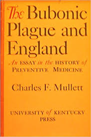 the bubonic plague and england an essay in the history of  the bubonic plague and england an essay in the history of preventive medicine charles f mullett com books