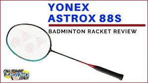Yonex Astrox 88s Badminton Racket Review Paul Stewart