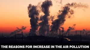essay on air pollution the reasons for increase in the air essay on air pollution the reasons for increase in the air pollution