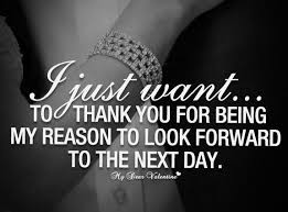Images Of Love Quotes Awesome I Just Want To Thank You For Being My Reason To Look Forward To The Next