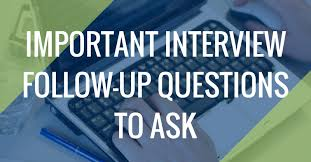 Best Questions To Ask After An Interview Important Interview Follow Up Questions You Should Ask