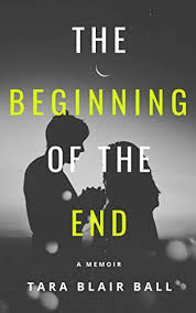 Amazon.com: The Beginning of the End: A memoir about a broken relationship,  addiction, and human frailty eBook: Blair Ball, Tara: Kindle Store