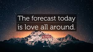 "Quote Of Today Impressive R Kelly Quote ""The Forecast Today Is Love All Around"" 48"
