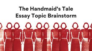 the handmaid s tale essay topic brainstorm lisa tran  the handmaid s tale essay topic brainstorm lisa tran