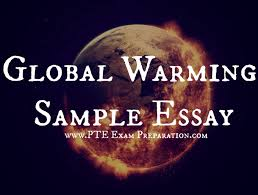 pte ielts global warming sample essay causes effects solutions pte ielts global warming sample essay causes effects solutions