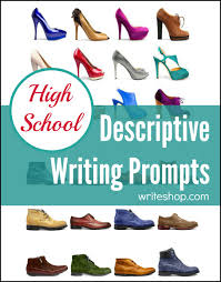 descriptive writing prompts for high school descriptive writing prompts for high school