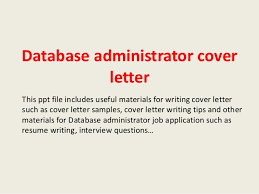 database administrator cover letter this ppt file includes useful materials for writing cover letter such as database administrator cover letter