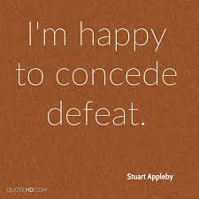 defeat quotes. iu0027m happy to concede defeat quotes