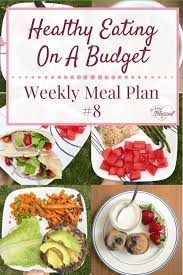 weekly meal plans on a budget healthy eating on a budget weekly meal plan 8