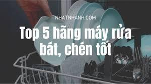 Top 5 hãng máy rửa chén tốt, giá rẻ dành cho gia đình