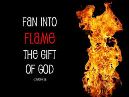 How to fan into flame the t of God which is in you 2 Timothy 1