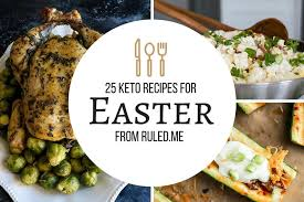 This selection of recipes includes breakfast, brunch, lunch, dinner, dessert, and even appetizer options. 25 Keto Recipes For Easter Ruled Me