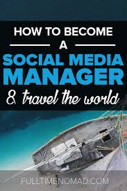 how to become a social media manager how to become a social media manager travel the world