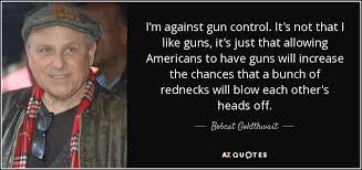 Bobcat Goldthwait Quote I'm Against Gun Control It's Not That I Beauteous Quotes On Gun Control