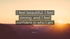 "I Feel Beautiful Quotes Best of Demi Lovato Quote ""I Feel Beautiful I Feel Strong And I Feel"