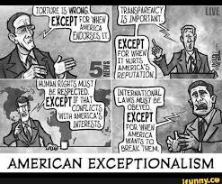 quotes about american exceptionalism quotes   wrong except america h must be respected except if that couplicts nerica s interests liue