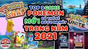 TOP 3 Game Pokemon MỚI có thể ra mắt trong năm 2021