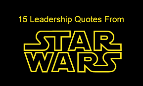 15 Leadership Quotes From Star Wars For Star Wars Day Joseph Lalonde