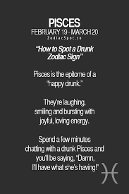 Unless She Is Drinking Cause She Is Unhappy Truth Pisces Sign